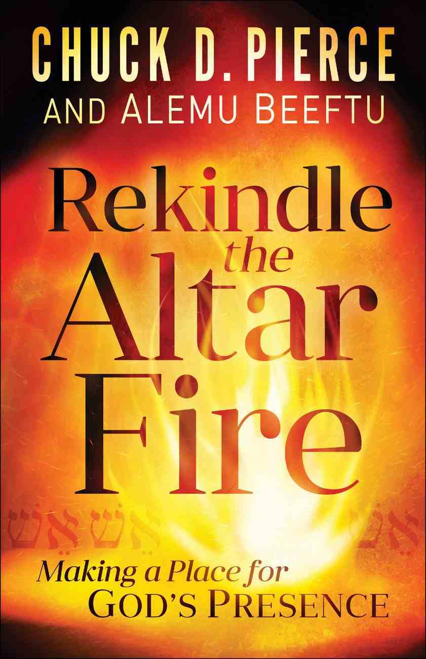 Rekindle the Altar Fire: Making a Place For God's Presence Paperback