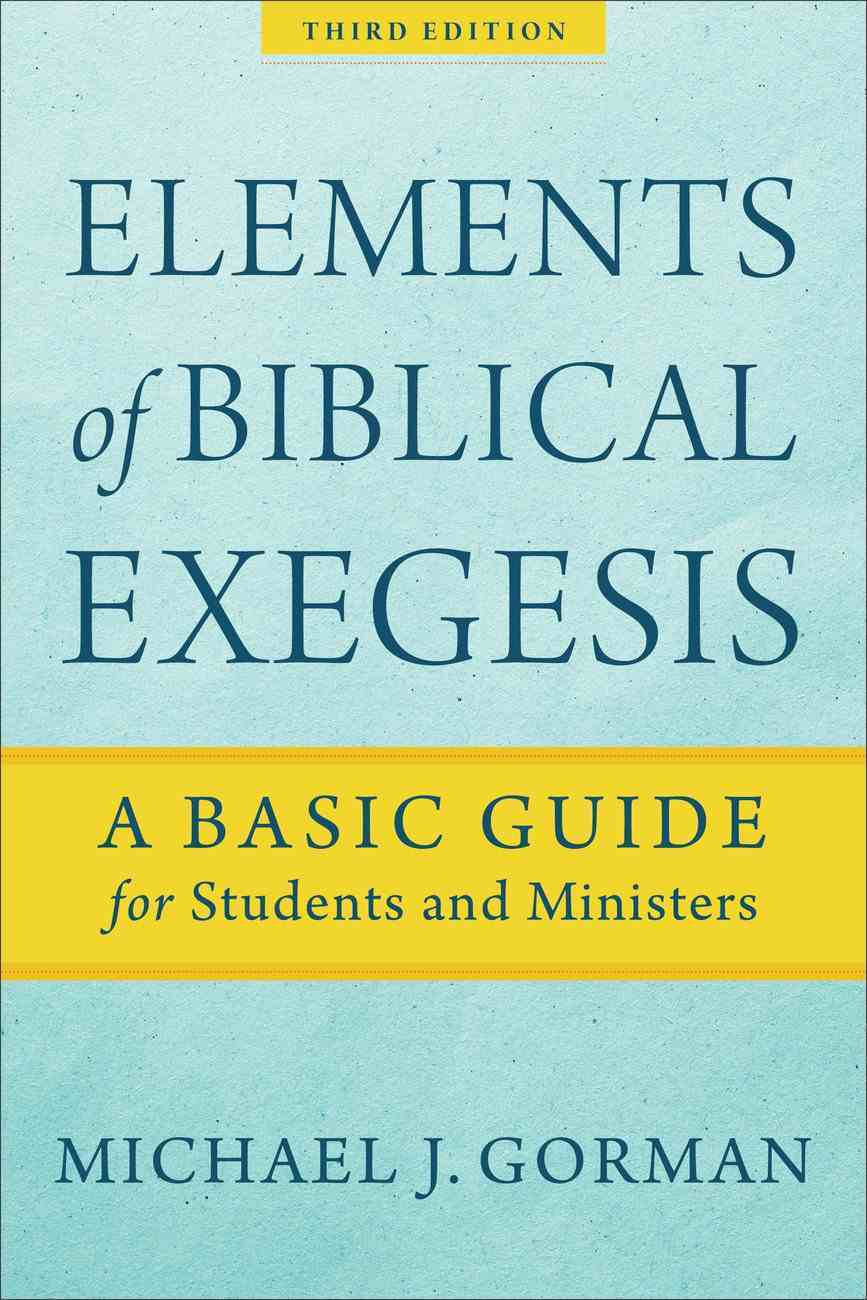 Elements of Biblical Exegesis: A Basic Guide For Students and Ministers Paperback