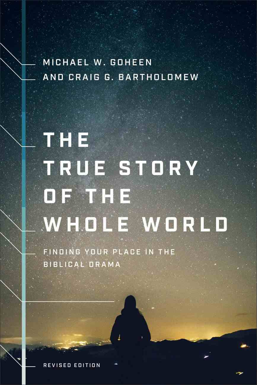 The True Story of the Whole World: Finding Your Place in the Biblical Drama Paperback