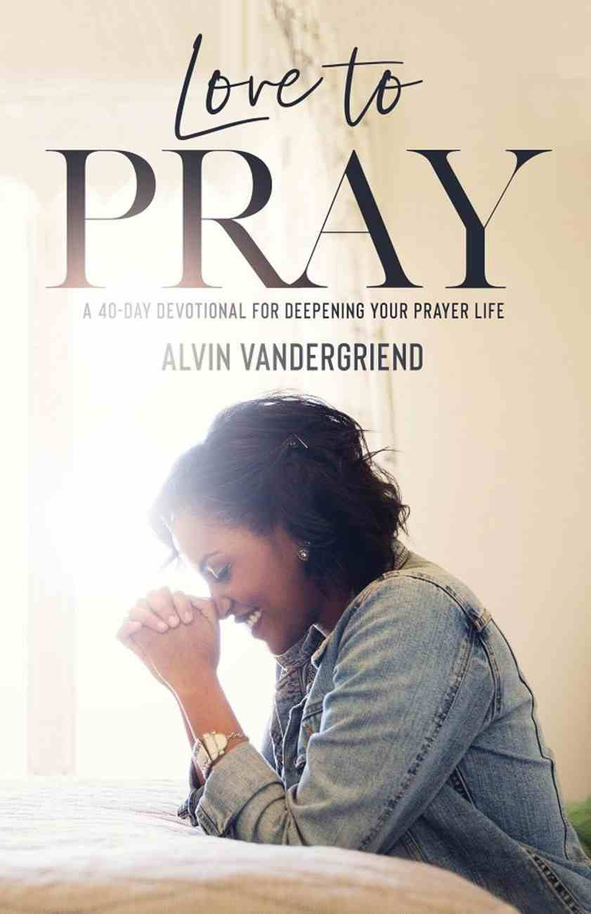 Love to Pray: A 40-Day Devotional For Deepening Your Prayer Life Paperback