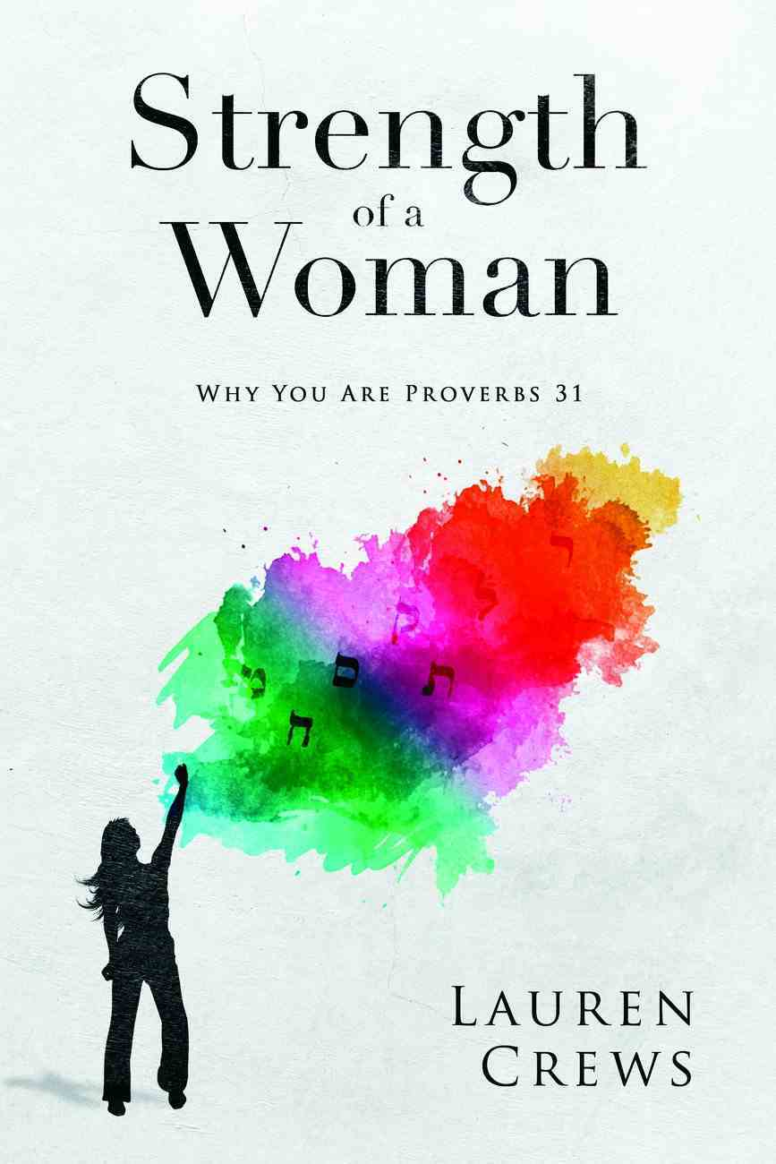 Strength of a Woman: Why You Are Proverbs 31 Paperback