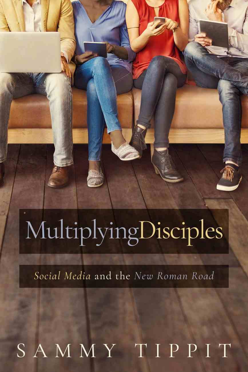 Multiplying Disciples: Social Media and the New Roman Road Paperback
