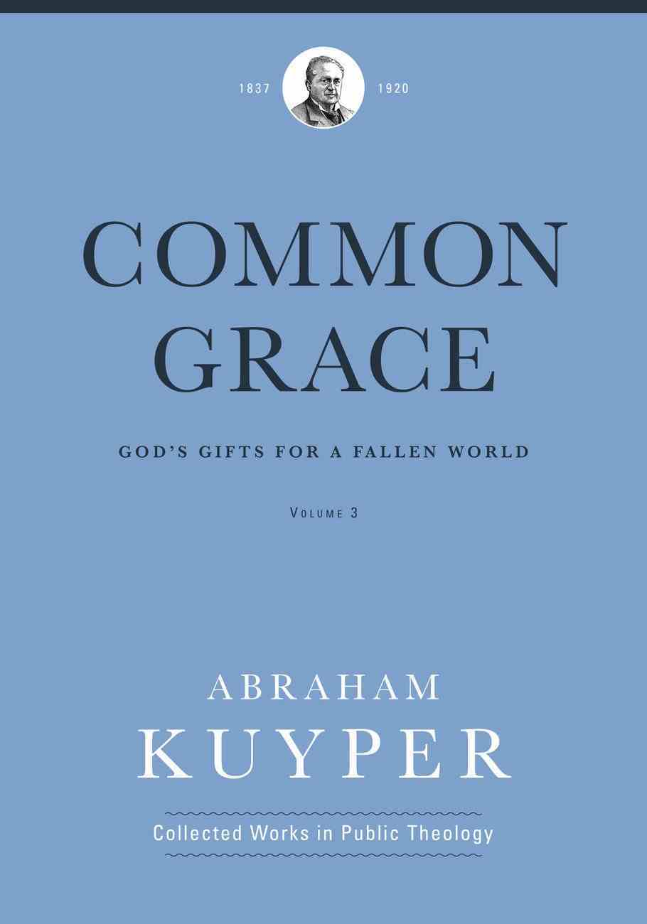Common Grace: God's Gifts For a Fallen World (Vol 3) Hardback