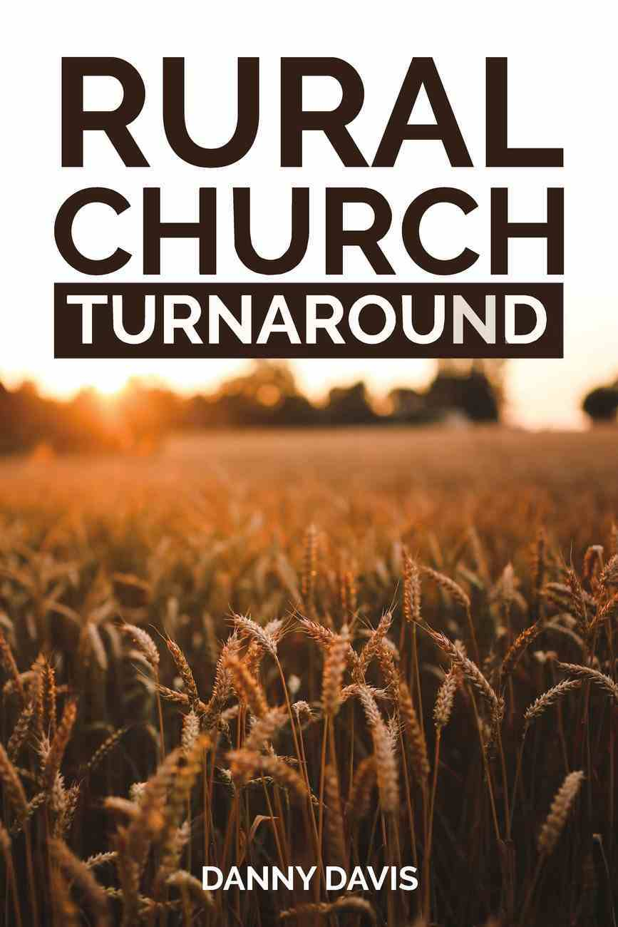 Rural Church Turnaround: Real Life Experiences of Rural Pastors and Lay-Leaders Paperback