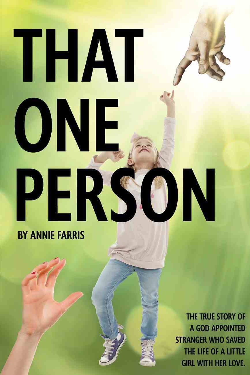 That One Person: The True Story of a God Appointed Stranger Who Saved the Life of a Little Girl With Her Love Paperback