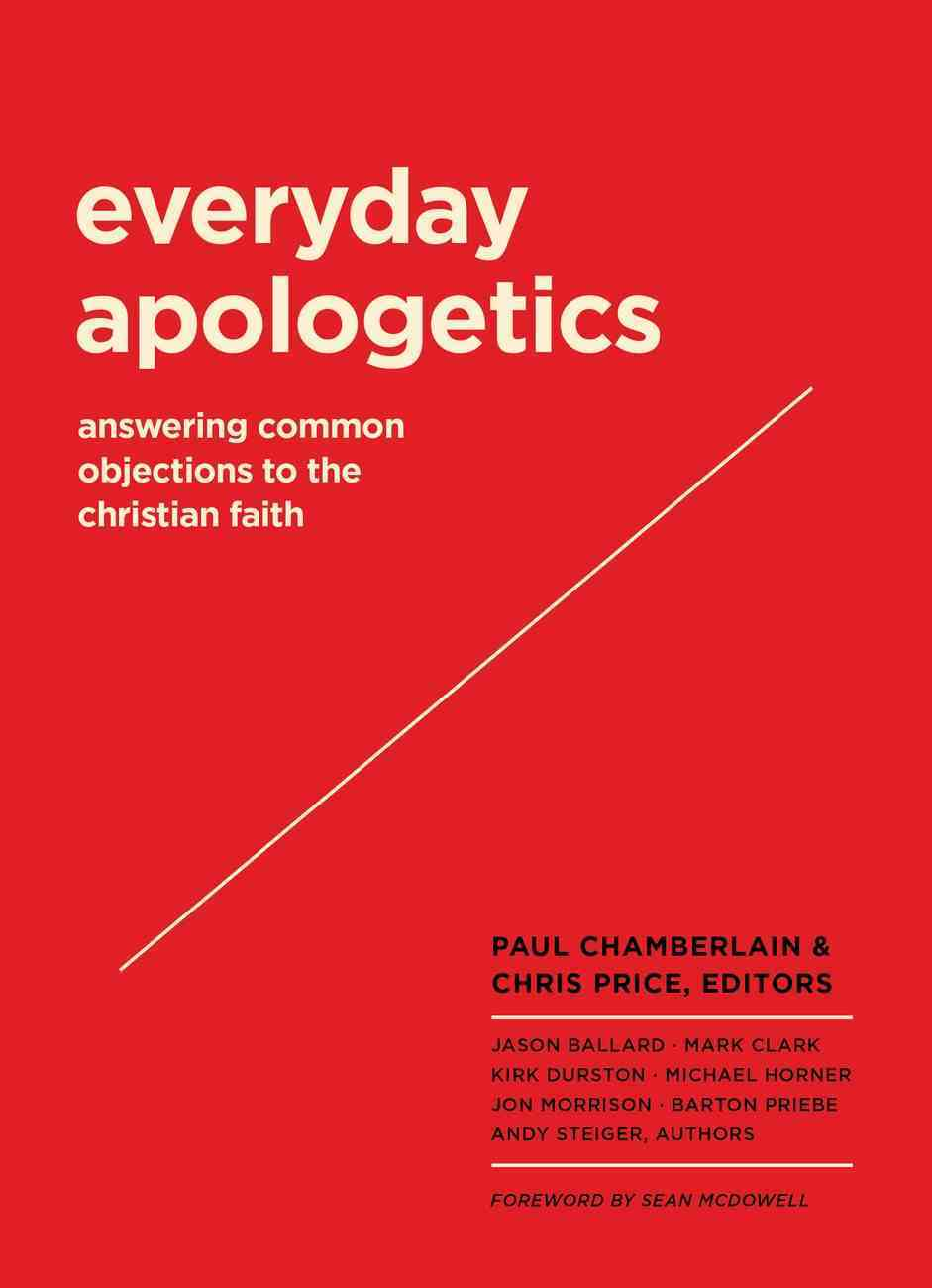 Everyday Apologetics: Answering Common Objections to the Christian Faith Paperback