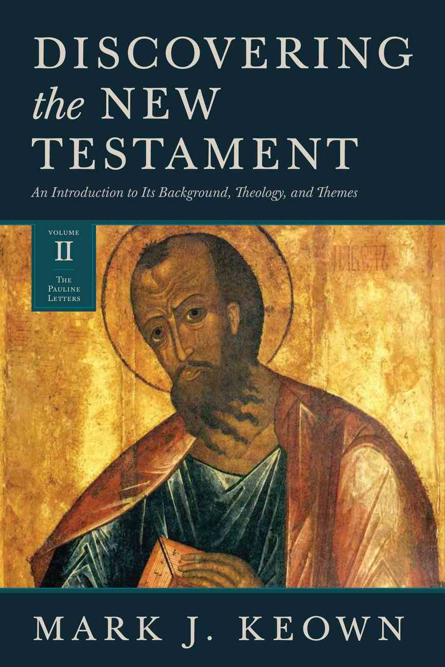 Discovering the New Testament: An Introduction to Its Background, Theology, and Themes (Volume II: The Pauline Letters) (#02 in Discovering The New Testament Series) Hardback