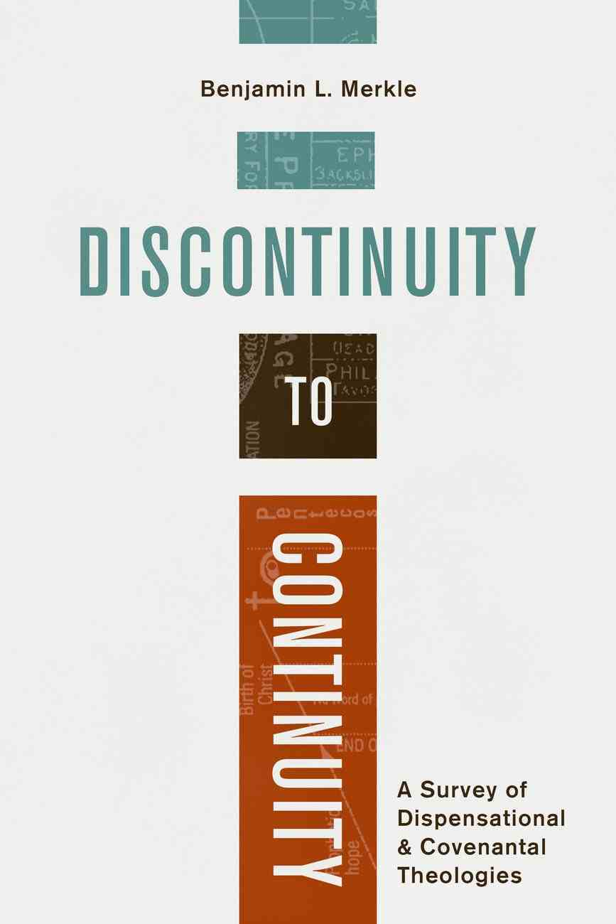 Discontinuity to Continuity: A Survey of Dispensational and Covenantal Theologies Paperback