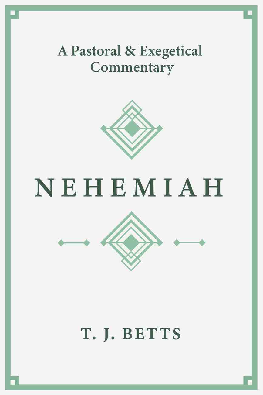 Nehemiah: A Pastoral and Exegetical Commentary Paperback