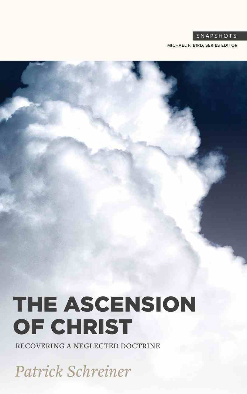 The Ascension of Christ: Recovering a Neglected Doctrine Paperback
