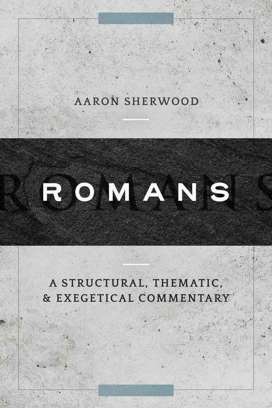 Romans: A Structural, Thematic, and Exegetical Commentary Hardback