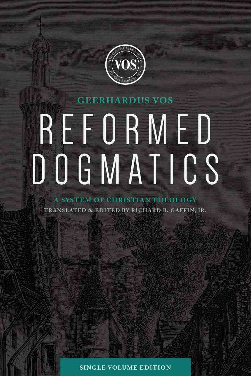Reformed Dogmatics: A System of Christian Theology (Single Volume Edition) Hardback