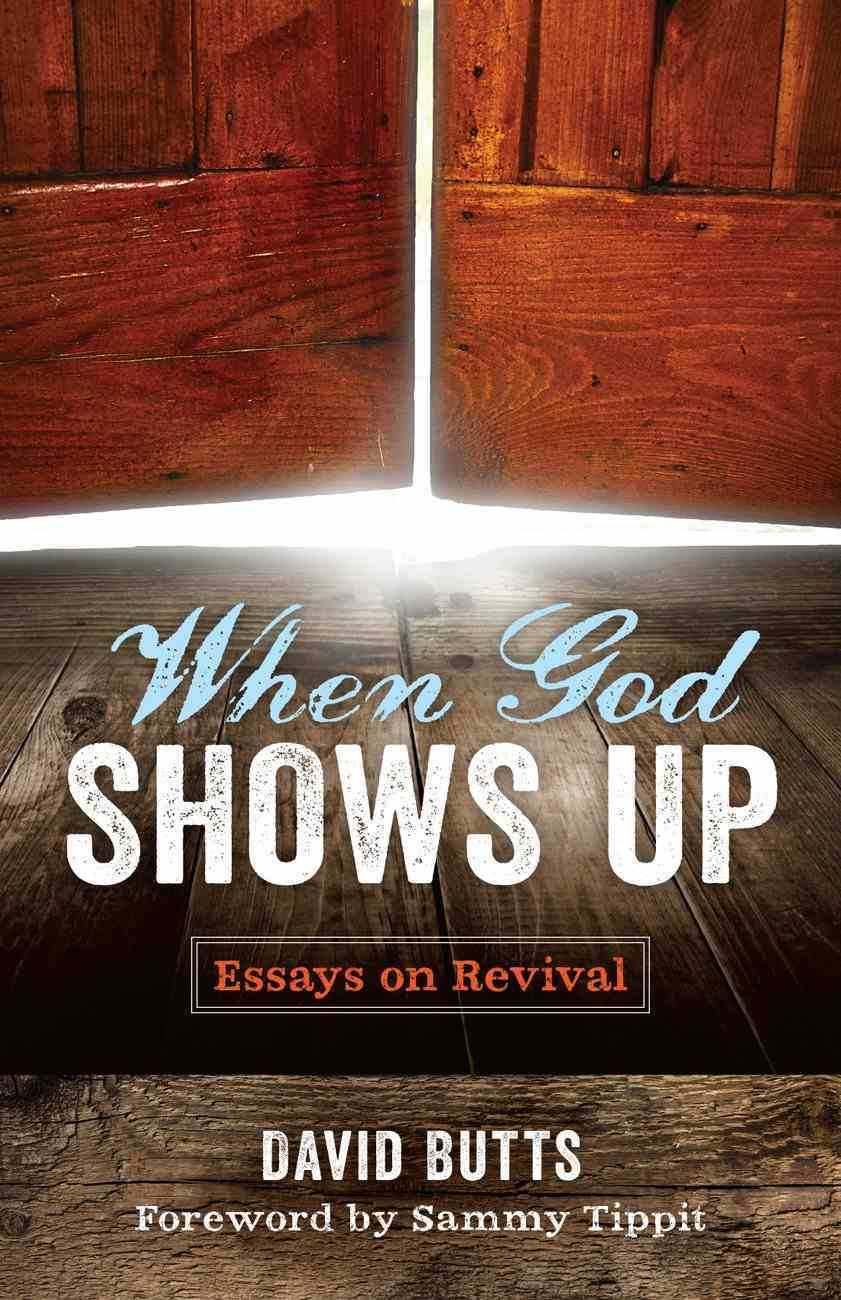 When God Shows Up: Essays on Revival Paperback