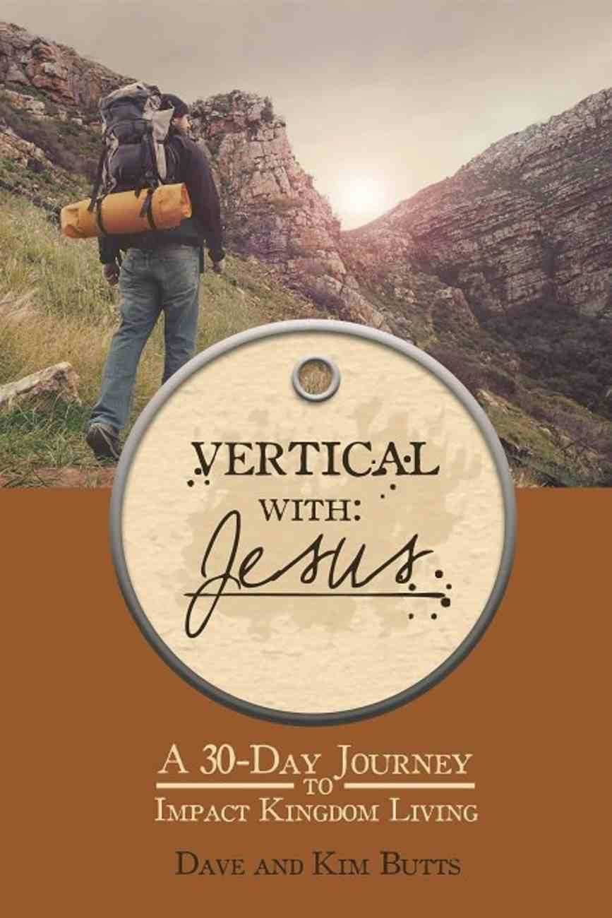 Vertical With Jesus: A 30-Day Journey to Impact Kingdom Living Paperback