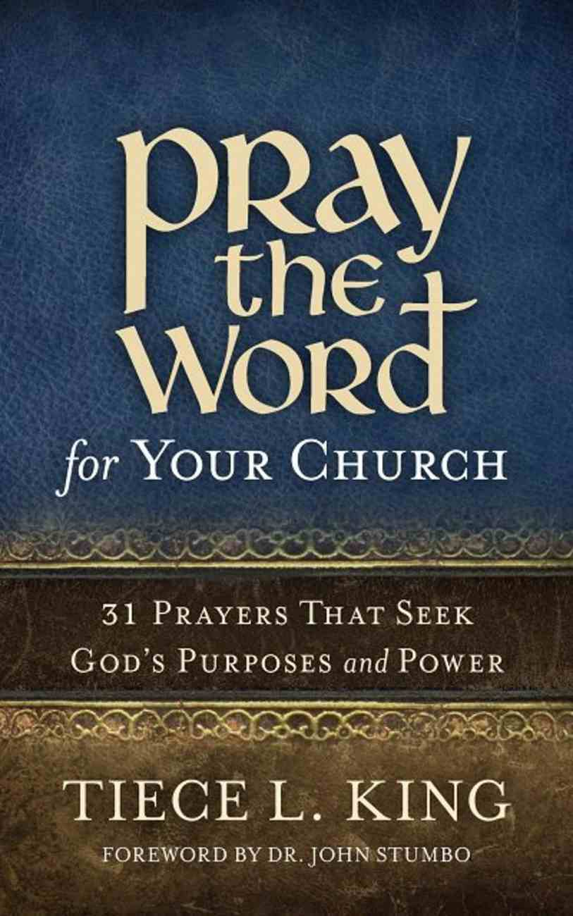 Pray the Word For Your Church: 31 Prayers That Seek God's Purposes and Power Paperback