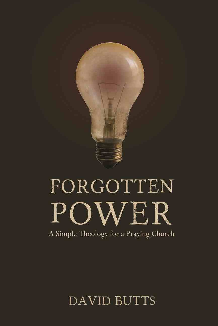 Forgotten Power: A Simple Theology For a Praying Church Paperback