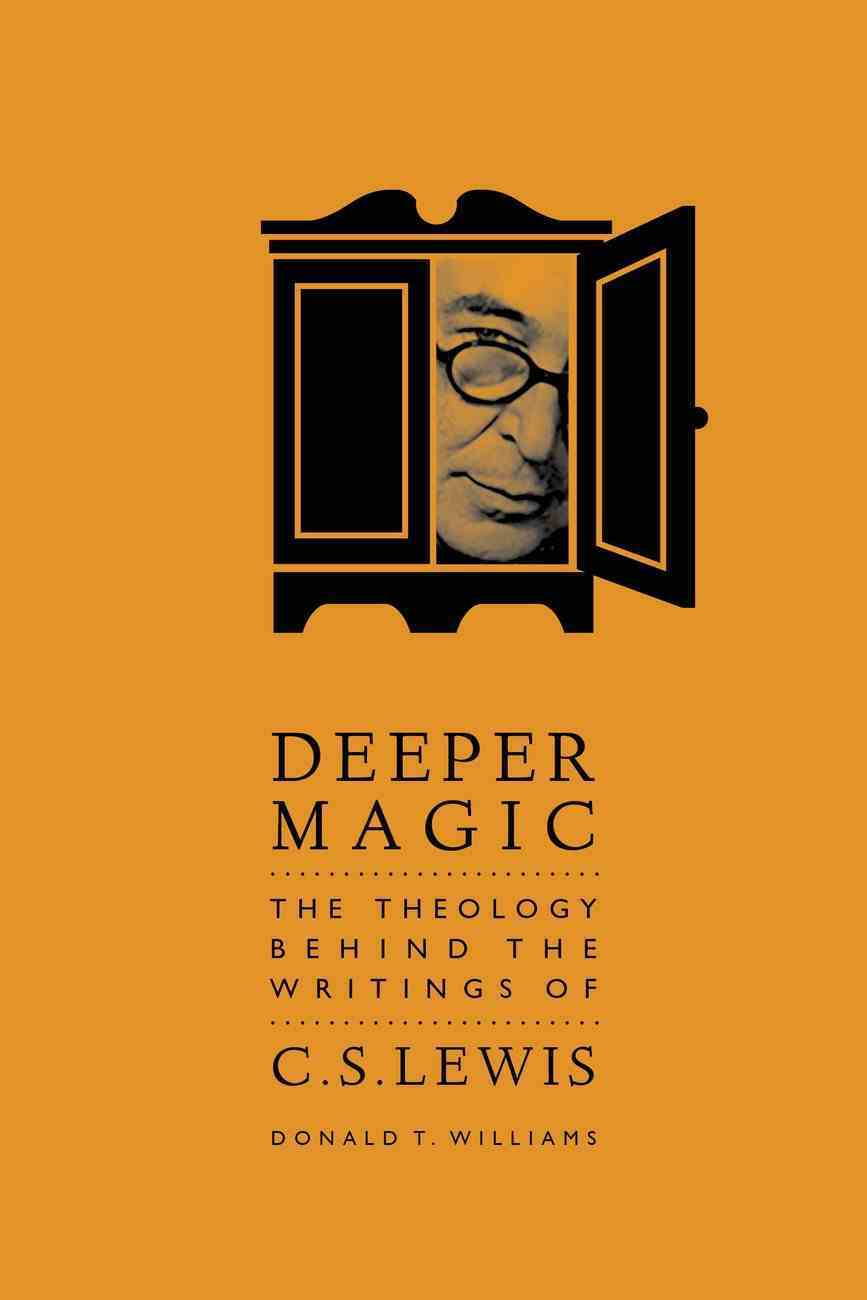 Deeper Magic: The Theology Behind the Writings of C.S. Lewis Paperback