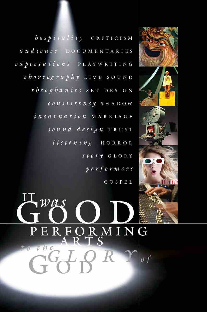 It Was Good: Performing Arts to the Glory of God Paperback