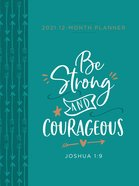 2021 12-month Planner: Be Strong And Courageous (Faux Ziparound)