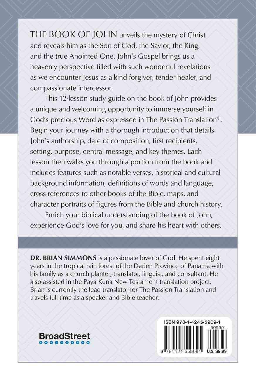 John Bible Study 12 Week Study Guide (2nd Edition) (The Passionate Life Bible Study Series) Paperback