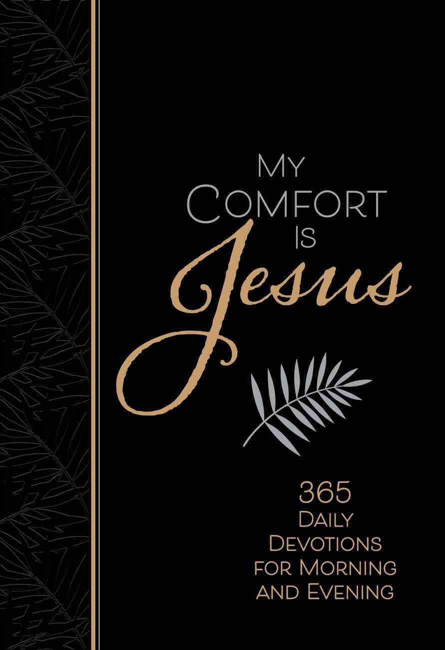 My Comfort is Jesus: 365 Daily Devotions For Morning and Evening Imitation Leather