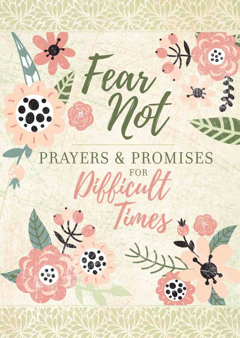 Fear Not: Prayers & Promises For Difficult Times Hardback