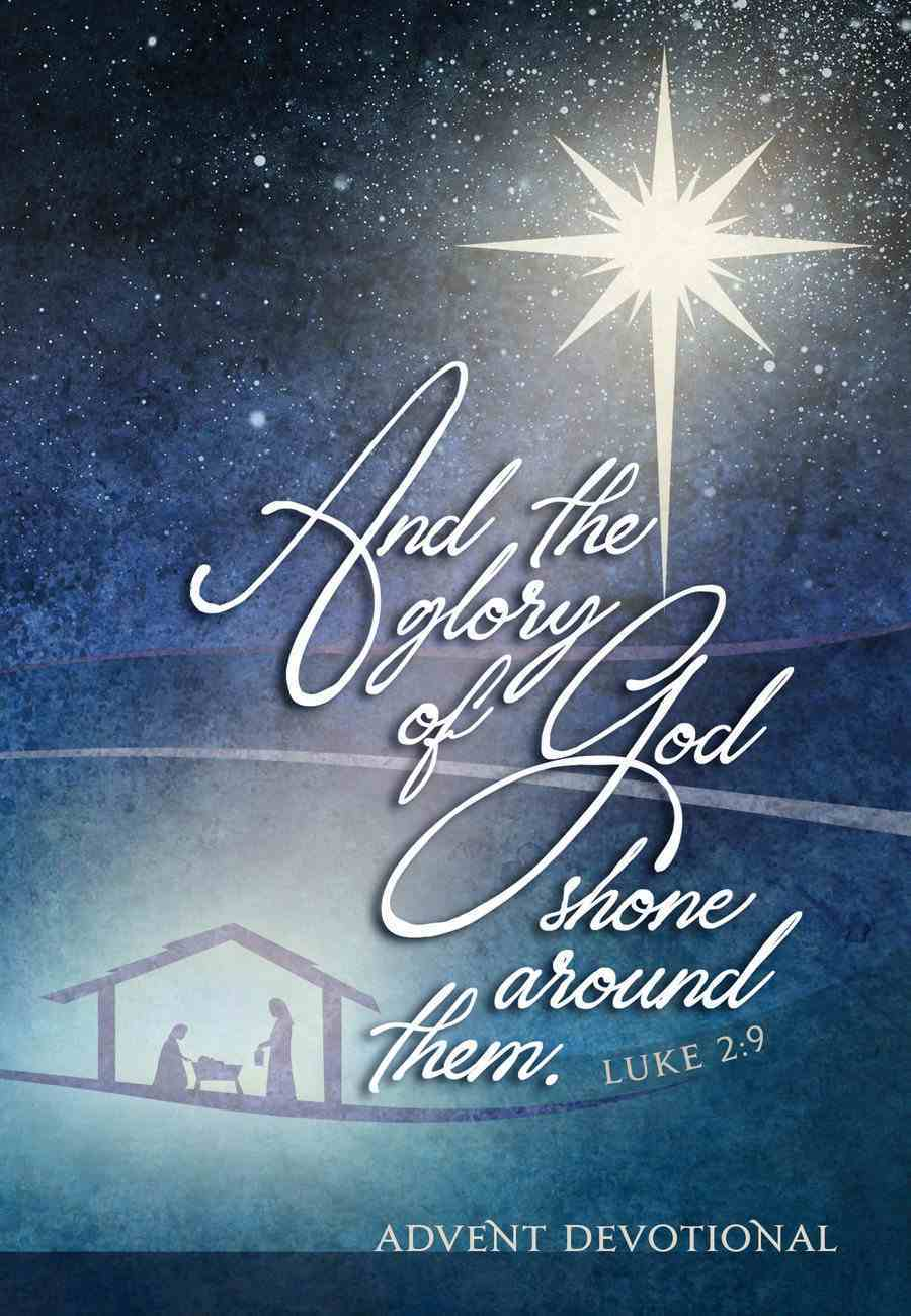 And the Glory of God Shone Around Them: An Advent Devotional Paperback