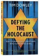 Defying the Holocaust: Ten Christians Who Courageously Supported Jews Paperback