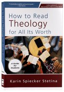 How to Read Theology For All Its Worth: A Guide For Students Paperback