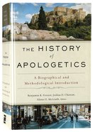 The History of Apologetics: A Biographical and Methodological Introduction Hardback