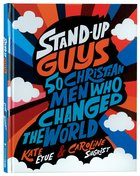 Stand-Up Guys: 50 Christian Men Who Changed the World Hardback