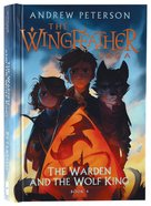 The Warden and the Wolf King (#04 in The Wingfeather Saga Series) Hardback