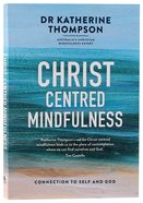 Christ-Centred Mindfulness: Connection to Self and God Paperback