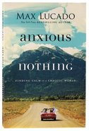 Anxious For Nothing: Finding Calm in a Chaotic World Paperback