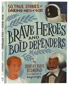 Brave Heroes and Bold Defenders: 50 True Stories of Daring Men of God Hardback