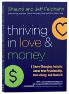 Thriving in Love and Money: 5 Game-Changing Insights About Your Rellationship, Your Money, and Yourself Paperback
