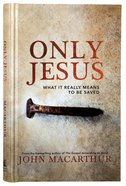 Only Jesus: What It Really Means to Be Saved Hardback