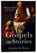 The Gospels as Stories: A Narrative Approach to Matthew, Mark, Luke, and John Paperback