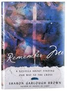 Remember Me: A Novella About Finding Our Way to the Cross Hardback