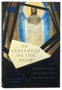 """""""He Descended to the Dead"""": An Evangelical Theology of Holy Saturday Paperback"""