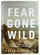 Fear Gone Wild: A Story of Mental Illness, Suicide, and Hope Through Loss Hardback