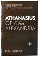 Athanasius of Alexandria: His Life and Impact (Early Church Fathers Series) Paperback