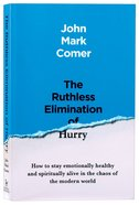The Ruthless Elimination of Hurry: How to Stay Emotionally Healthy and Spiritually Alive in the Chaos of the Modern World Paperback