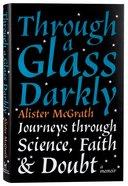 Through a Glass Darkly: Journeys Through Science, Faith and Doubt Hardback