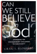 Can We Still Believe in God?: Answering Ten Contemporary Challenges to Christianity Paperback