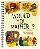 Would You Rather...?: An Interactive Devotional Journal and Sketchbook For Adventurous Kids! Spiral