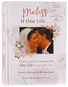 Melissa, If One Life...: One Love Can Change Your Life, One Life Can Change the World Hardback