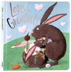 Love is the Greatest Padded Board Book