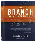 The Branch Exposition of the Bible: A Preacher's Commentary of the New Testament Hardback