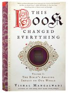This Book Changed Everything - Volume 1: The Bible's Amazing Impact on Our World Paperback
